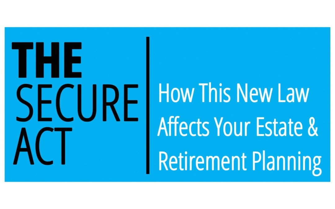The SECURE Act May Impact Your Retirement Planning